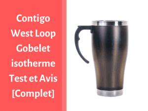 Notre avis sur le gobelet Contigo West Loop