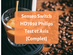 Notre avis sur la machine à café Senseo Switch HD7892 de Philips